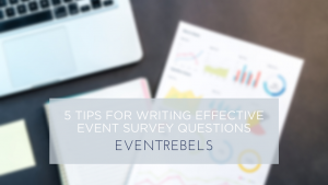 5 Tips for Writing Effective Event Survey Questions