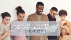 13 Ways to Get Attendees to use Your Mobile Event App