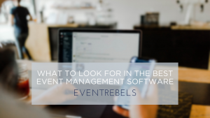What to Look for in the Best Event Management Software
